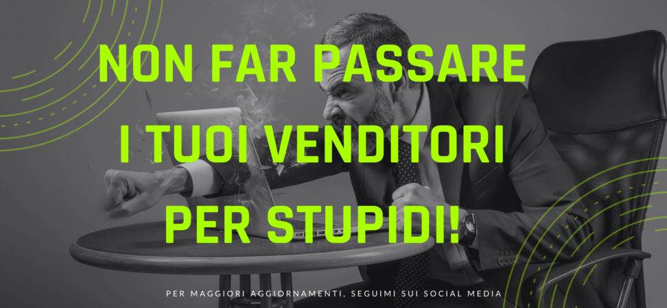 Non far passare i tuoi Venditori per stupidi!