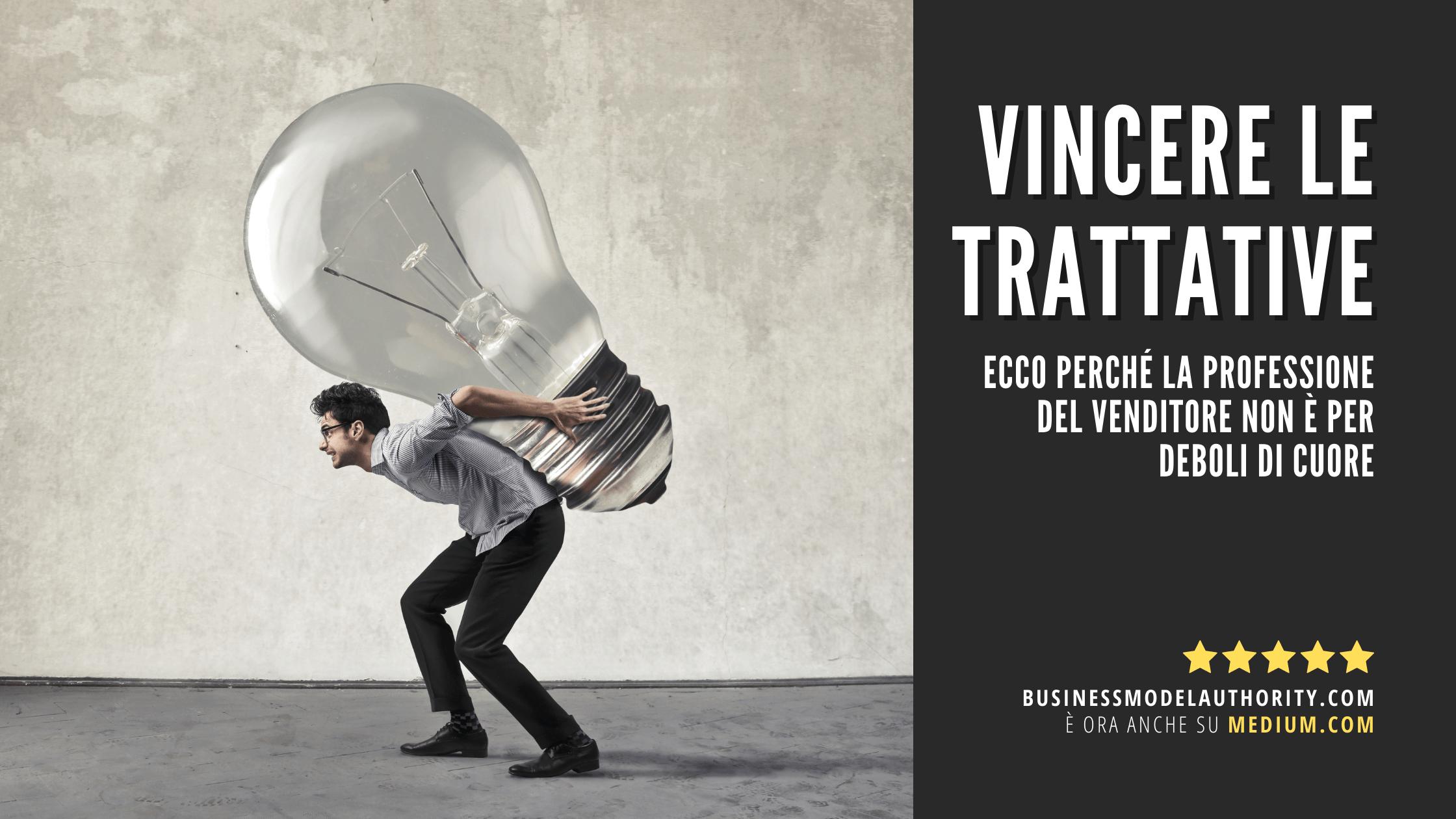 Vincere le trattative: ecco perché la professione del Venditore non è per deboli di cuore.